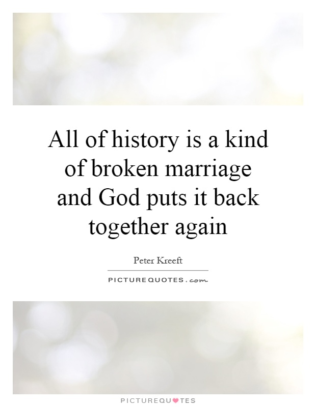 All of history is a kind of broken marriage and God puts it back together again Picture Quote #1