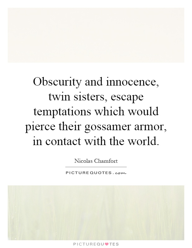 Obscurity and innocence, twin sisters, escape temptations which would pierce their gossamer armor, in contact with the world Picture Quote #1