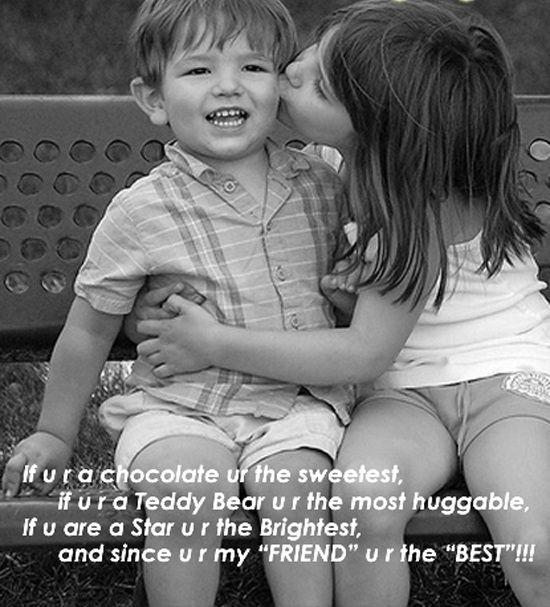 If u r a chocolate u r the sweetest, if u r a teddy bear u r the most huggable, if I are a star u a the brightest, and since u r my friend u r the best!!! Picture Quote #1