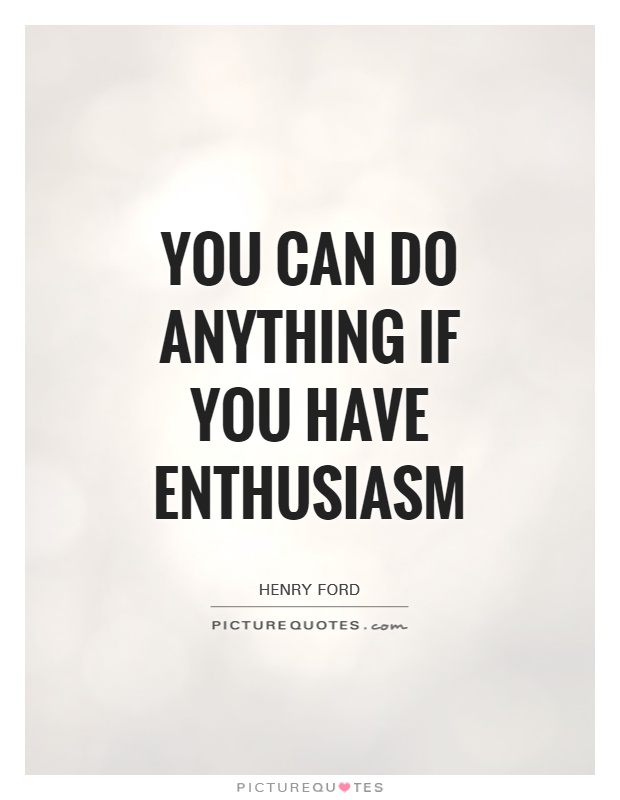 You can do anything if you have enthusiasm Picture Quote #1