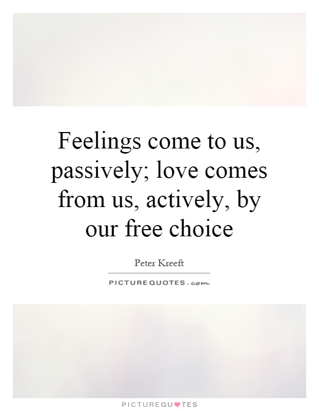 Feelings come to us, passively; love comes from us, actively, by our free choice Picture Quote #1