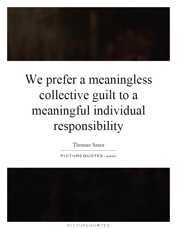 collective and individual ministerial responsibility Comments: individual versus collective responsibility thomas nagel anne alstott and robert cooter both address a question that is at the center of rawls's concerns about moral and social.