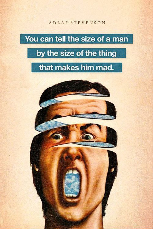 You can tell the size of a man by the size of the thing that makes him mad Picture Quote #2