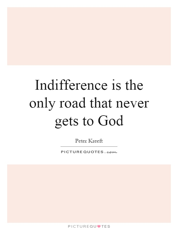 Indifference is the only road that never gets to God Picture Quote #1
