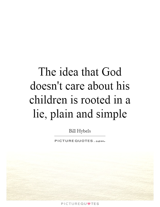 The idea that God doesn't care about his children is rooted in a lie, plain and simple Picture Quote #1