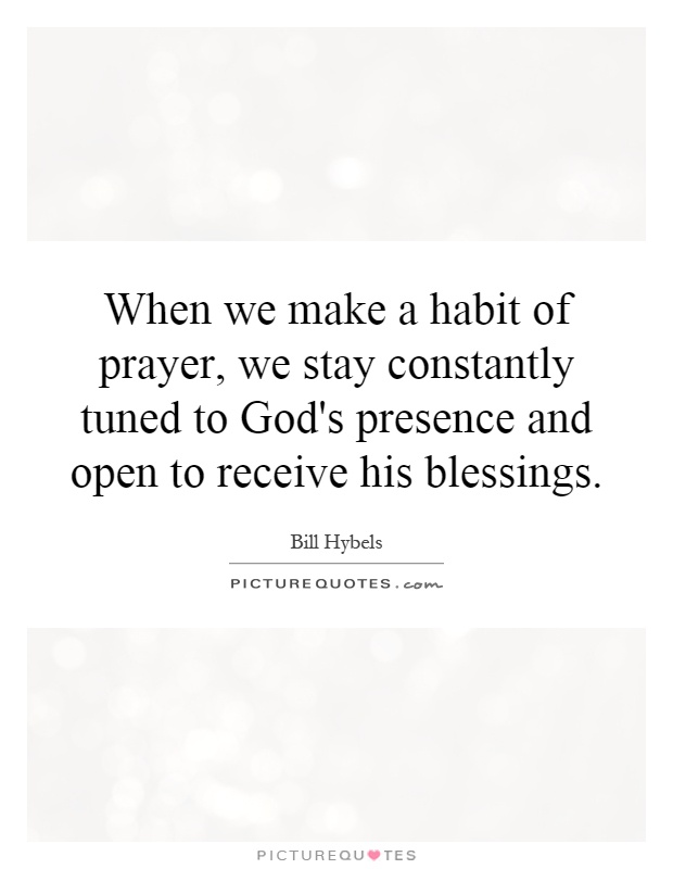 When we make a habit of prayer, we stay constantly tuned to ...