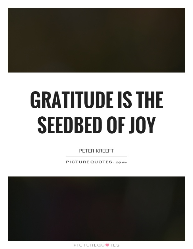 Gratitude is the seedbed of joy Picture Quote #1