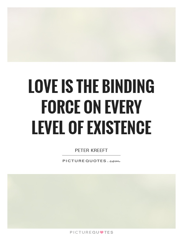 Love is the binding force on every level of existence Picture Quote #1