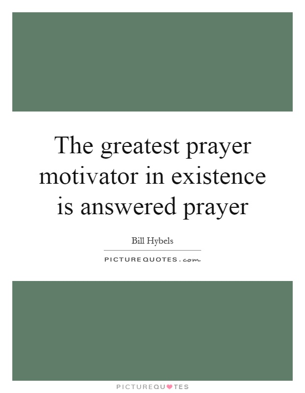 The greatest prayer motivator in existence is answered prayer the greatest prayer motivator in existence is answered prayer picture quote 1 thecheapjerseys Image collections