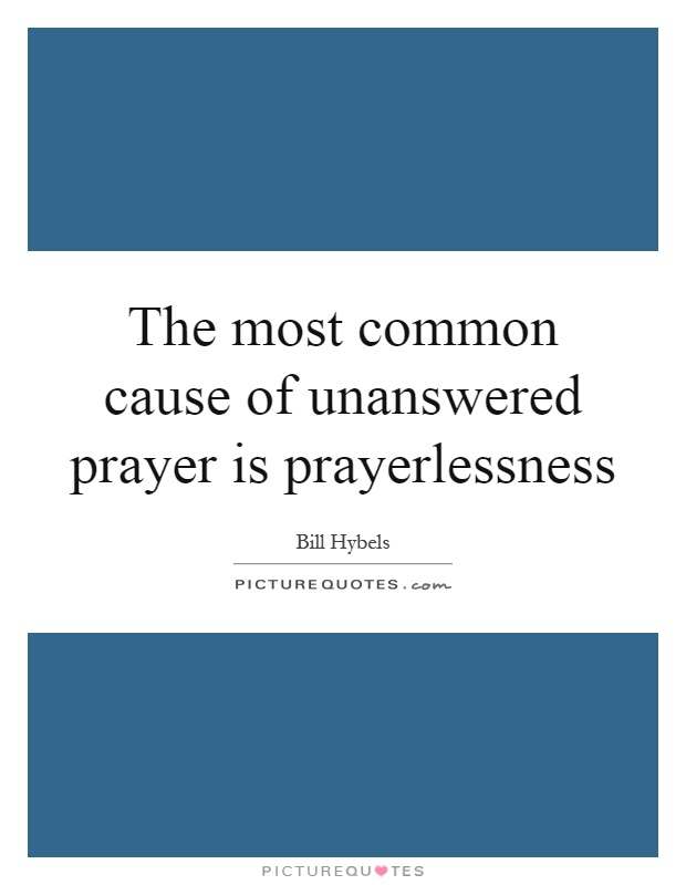 The most common cause of unanswered prayer is prayerlessness Picture Quote #1