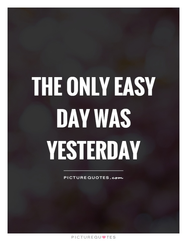 The only easy day was yesterday Picture Quote #1