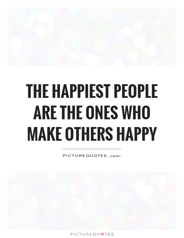 The happiest people are the ones who make others happy Picture Quote #1