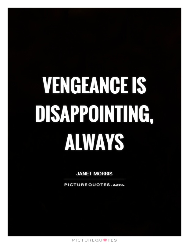 Vengeance is disappointing, always Picture Quote #1