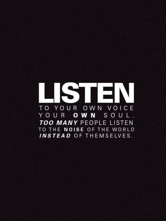 Listen to your own voice, your own soul. Too many people listen to the noise of the world, instead of themselves Picture Quote #1