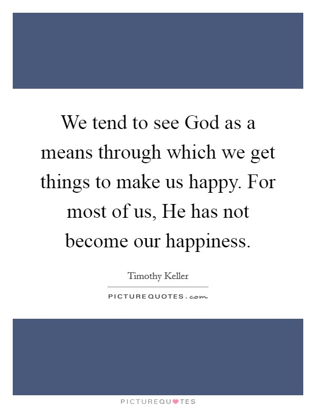 we tend to see god as a means through which we get things to