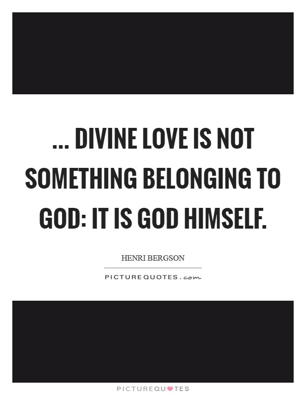 ... divine love is not something belonging to God: it is God Himself Picture Quote #1