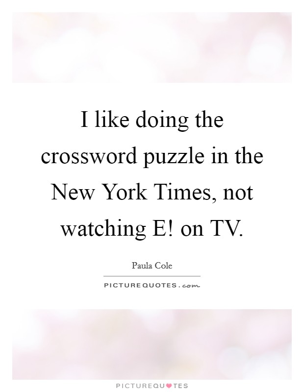 I like doing the crossword puzzle in the New York Times, not watching E! on TV Picture Quote #1