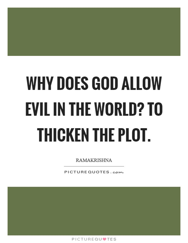 Why does God allow evil in the world? To thicken the plot Picture Quote #1