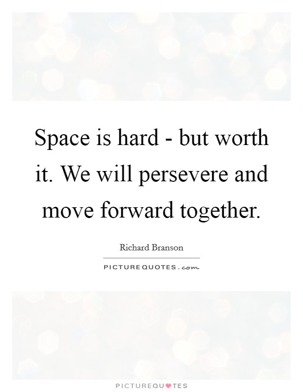 Space is hard - but worth it. We will persevere and move forward together Picture Quote #1