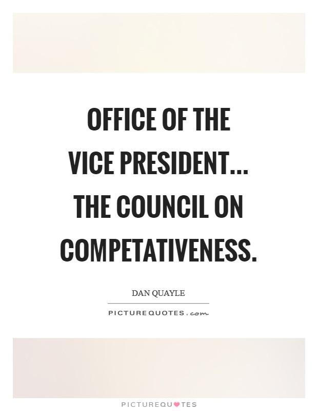 Office of the Vice President... The Council on Competativeness Picture Quote #1