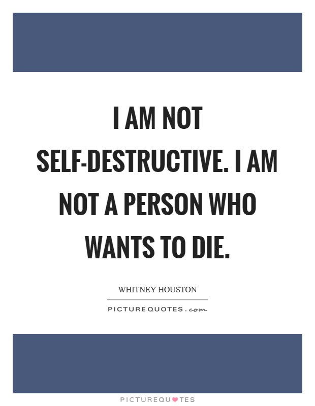 I am not self-destructive. I am not a person who wants to die Picture Quote #1