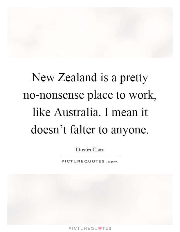 New Zealand is a pretty no-nonsense place to work, like Australia. I mean it doesn't falter to anyone Picture Quote #1
