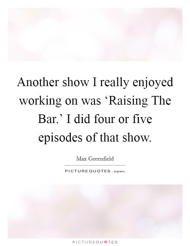 Another show I really enjoyed working on was 'Raising The Bar.' I did four or five episodes of that show Picture Quote #1