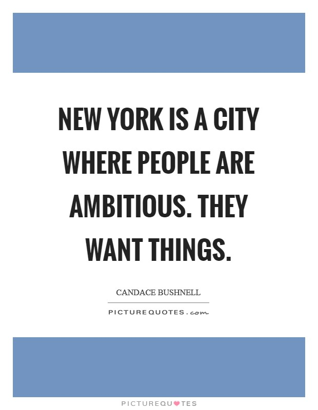 New York is a city where people are ambitious. They want things Picture Quote #1