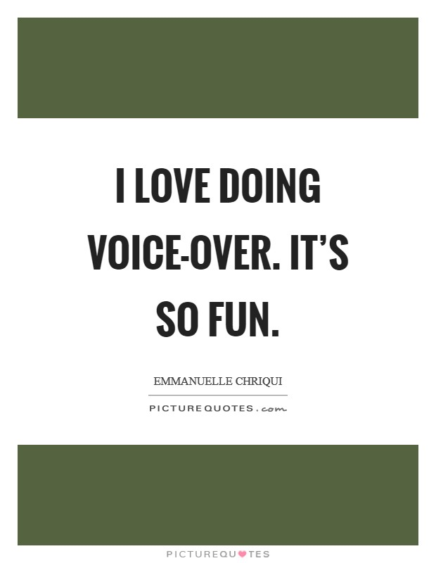 I love doing voice-over. It's so fun Picture Quote #1