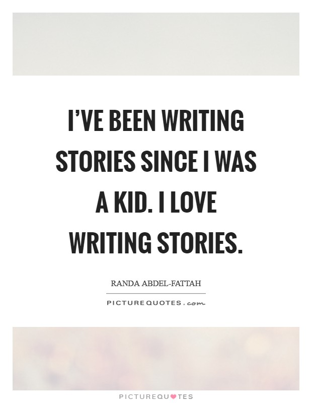 I've been writing stories since I was a kid. I love writing stories Picture Quote #1