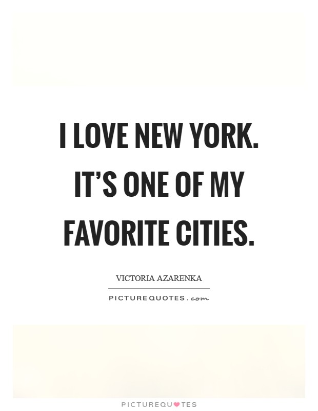 I love New York. It's one of my favorite cities Picture Quote #1