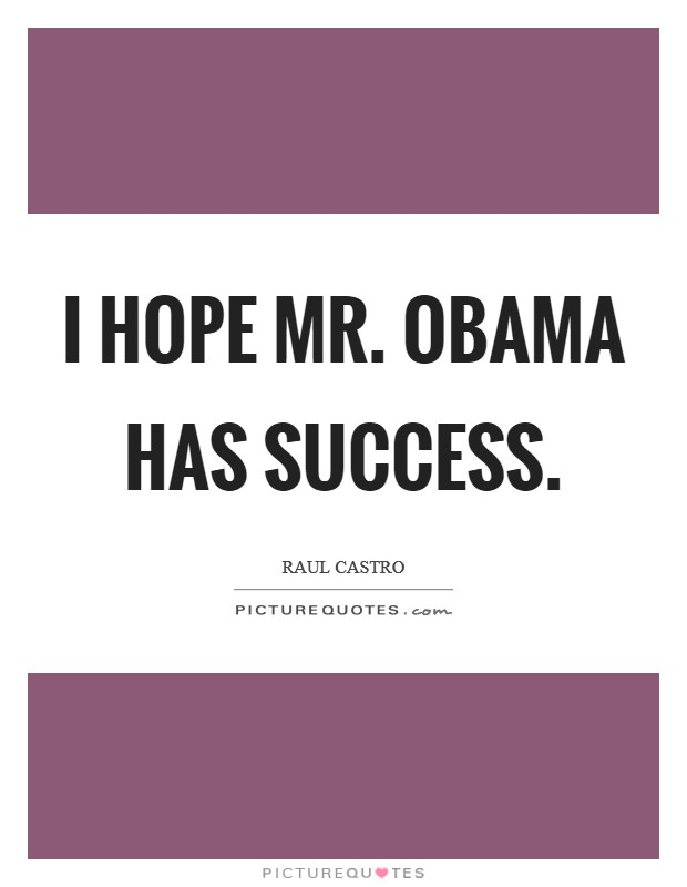 I hope Mr. Obama has success Picture Quote #1