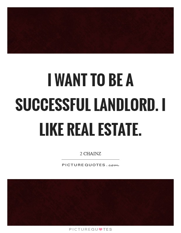 I want to be a successful landlord. I like real estate Picture Quote #1