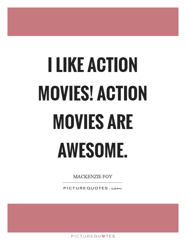 I like action movies! Action movies are awesome Picture Quote #1
