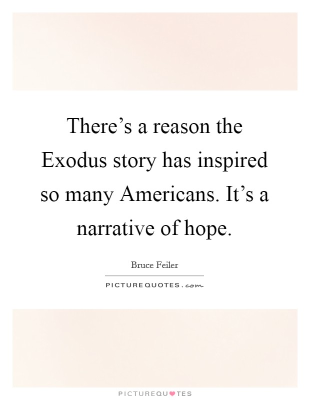 There's a reason the Exodus story has inspired so many Americans. It's a narrative of hope Picture Quote #1