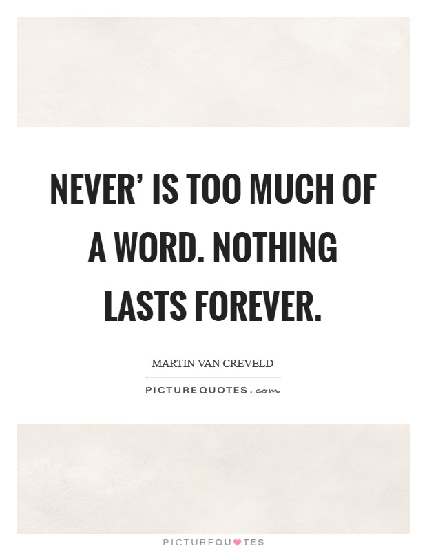 Nothing Is Forever Quotes Sayings Nothing Is Forever Picture Quotes