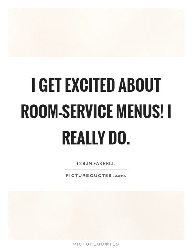 I get excited about room-service menus! I really do Picture Quote #1