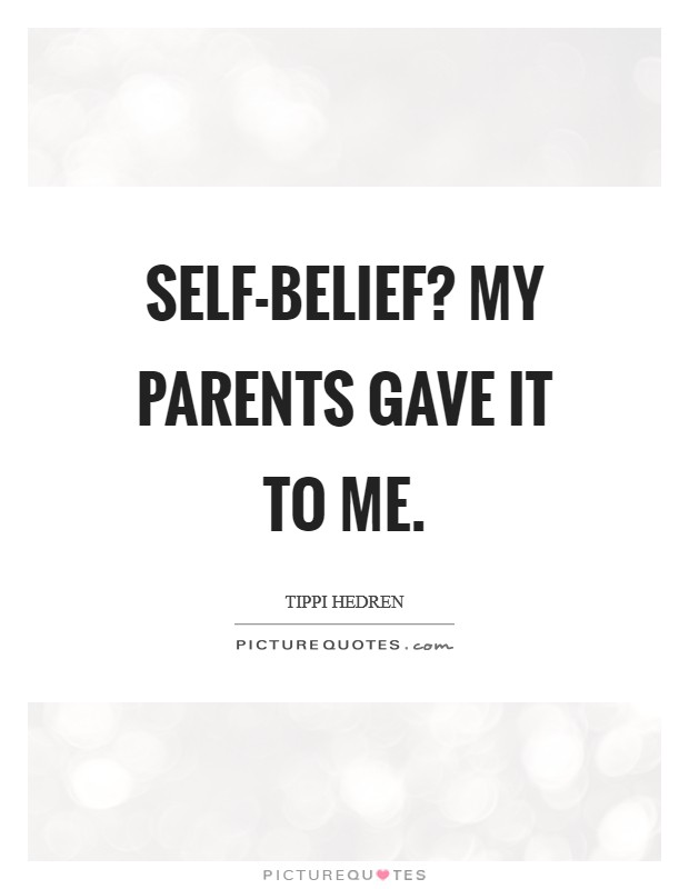 Self-belief? My parents gave it to me Picture Quote #1