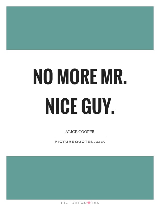 No more Mr. Nice Guy Picture Quote #1