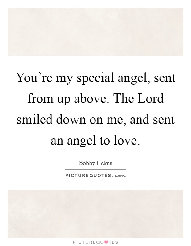 You're my special angel, sent from up above. The Lord smiled down on me, and sent an angel to love Picture Quote #1