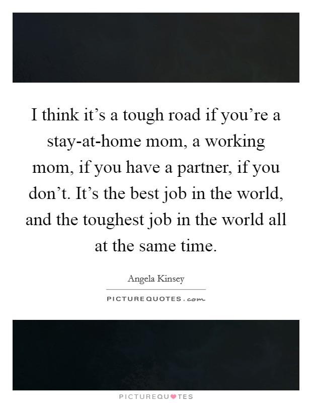 I Think It's A Tough Road If You're A Stay-at-home Mom, A