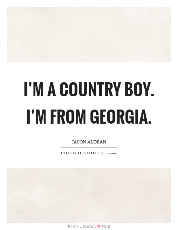 I\'m a country boy. I\'m from Georgia | Picture Quotes