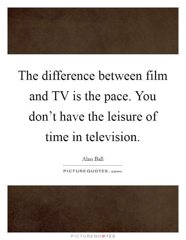 the differences between cinema and tv What's the differences between film what is difference between filming styles for tv movies and feature what is the difference between cinema and television.