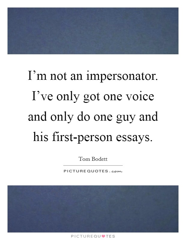 I'm not an impersonator. I've only got one voice and only do one guy and his first-person essays Picture Quote #1