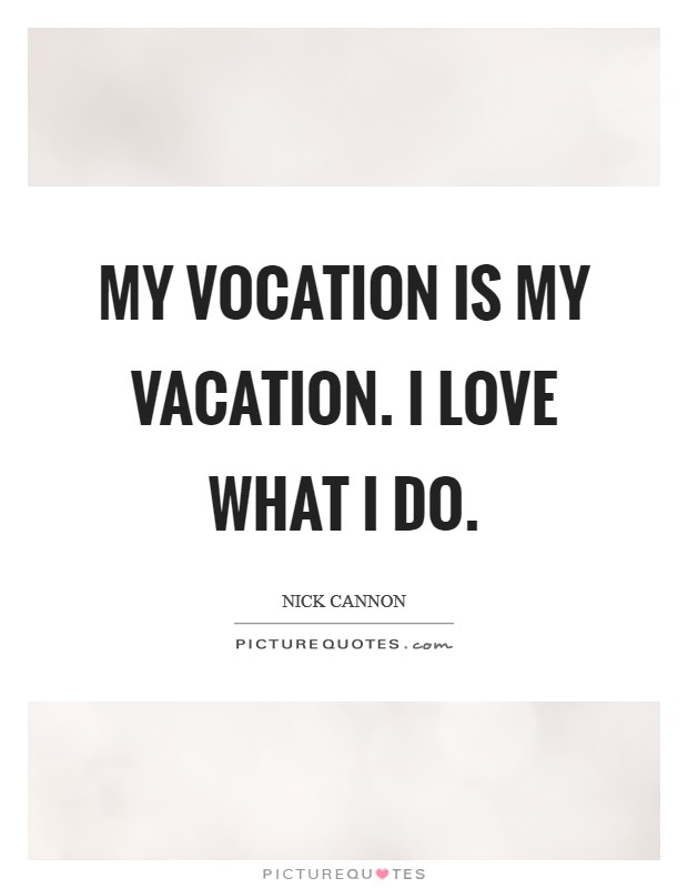 My Vocation Is Vacation I Love What Do Picture Quote 1