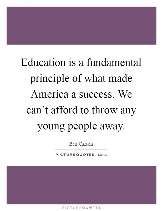 Education is a fundamental principle of what made America a success. We can't afford to throw any young people away Picture Quote #1
