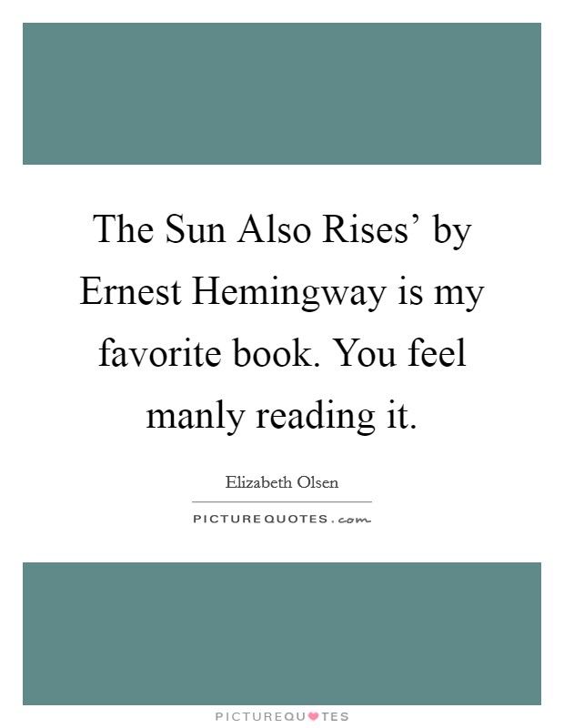 The Sun Also Rises' by Ernest Hemingway is my favorite book. You feel manly reading it Picture Quote #1