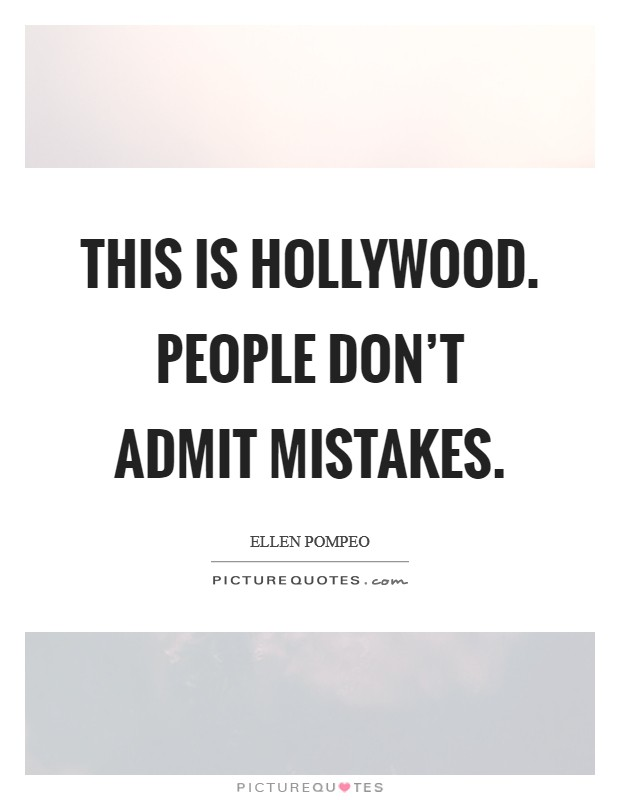 This is Hollywood. People don't admit mistakes Picture Quote #1