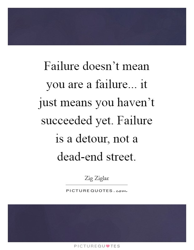 Failure doesn't mean you are a failure... it just means you haven't succeeded yet. Failure is a detour, not a dead-end street Picture Quote #1