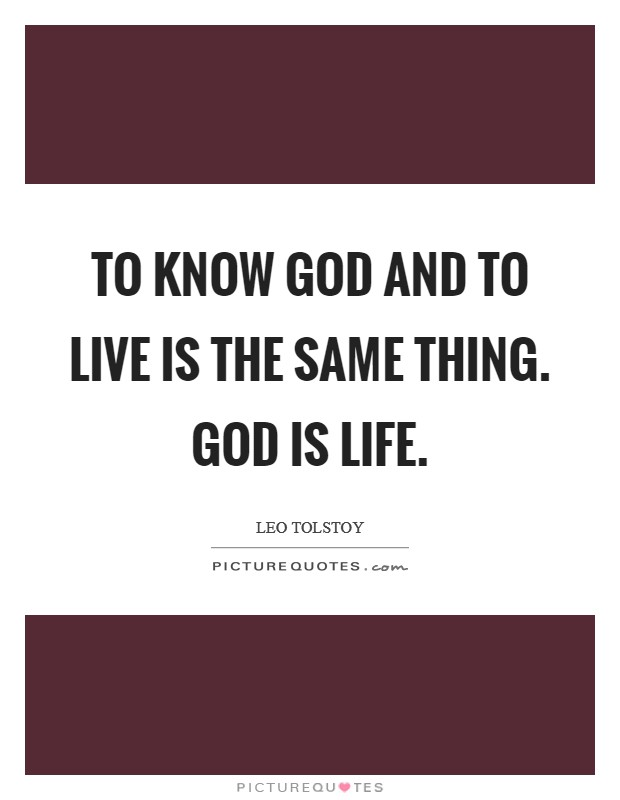 To know God and to live is the same thing. God is Life Picture Quote #1